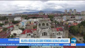 Incluyen a México en lista de patrimonios culturales amenazados
