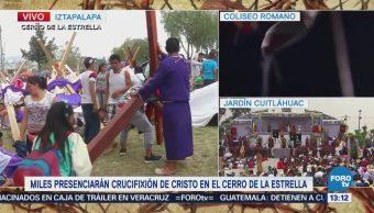 Miles Personas Presenciarán Crucifixión Cristo Cerro Estrella Cdmx