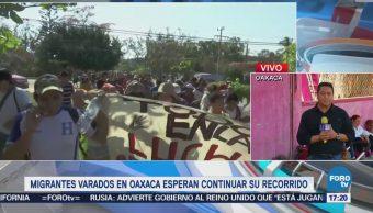 Migrantes varados en Oaxaca esperan continuar su recorrido