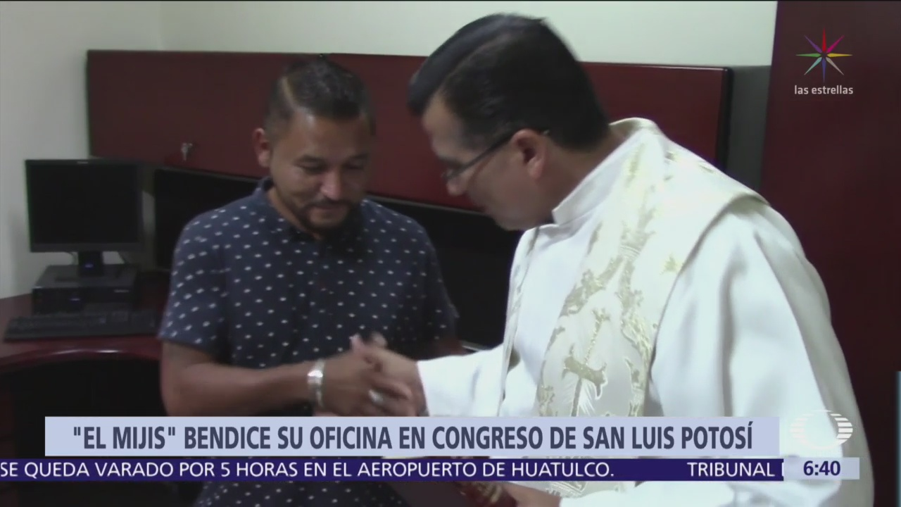 'El Mijis' bendice su oficina en el Congreso SLP