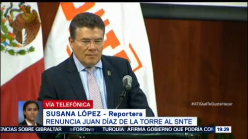Renuncia Juan Díaz De La Torre Al Snte