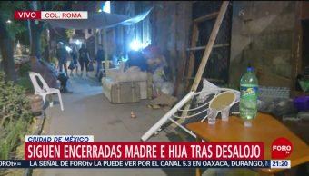 FOTO: Siguen encerradas madre e hija tras desalojo en CDMX, 28 ABRIL 2019