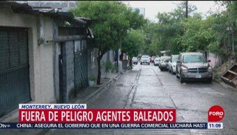 Fuera de peligro, policías baleados en Monterrey, NL