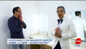 """Platicando con Mauricio Garcés sobre la obra """"¡Suertudotas!"""""""