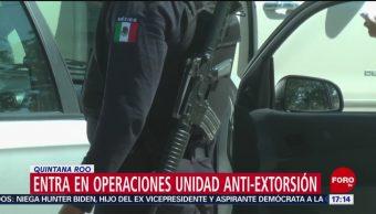 FOTO: Entra Operaciones Unidad Anti-Extorsión Quintana Roo