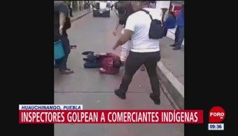 Inspectores golpean a comerciantes indígenas en Puebla