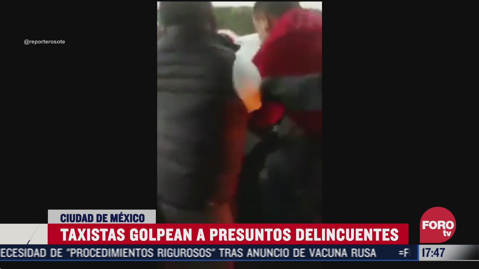 taxistas de cdmx golpean a presunto delincuente