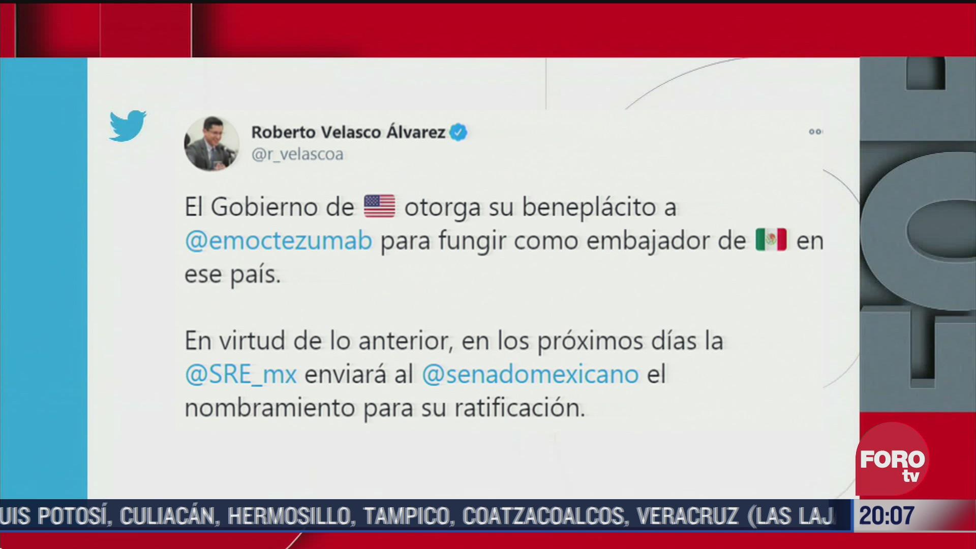Estados Unidos otorgó su beneplácito a Esteban Moctezuma Barragán para fungir como embajador de Méxicoen la unión americana