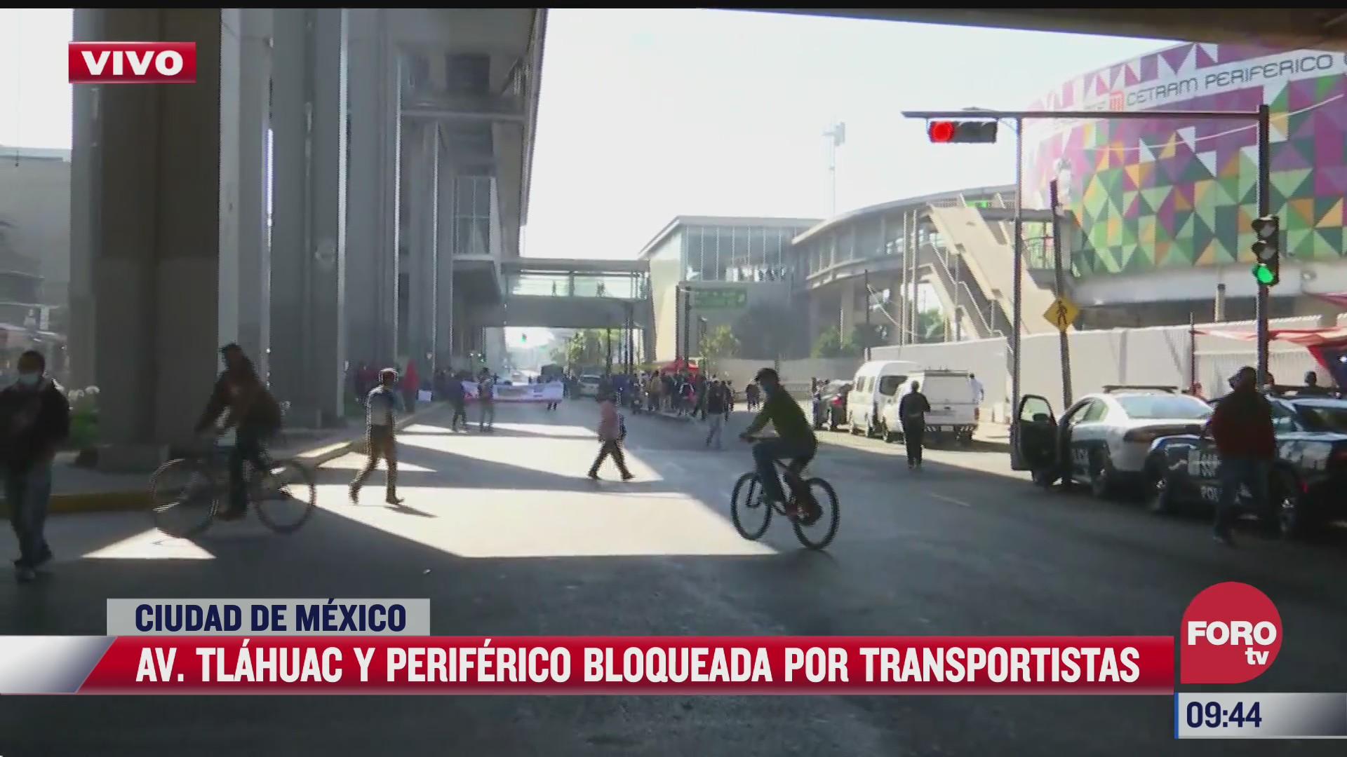 avenida tlahuac y periferico bloqueados por transportistas