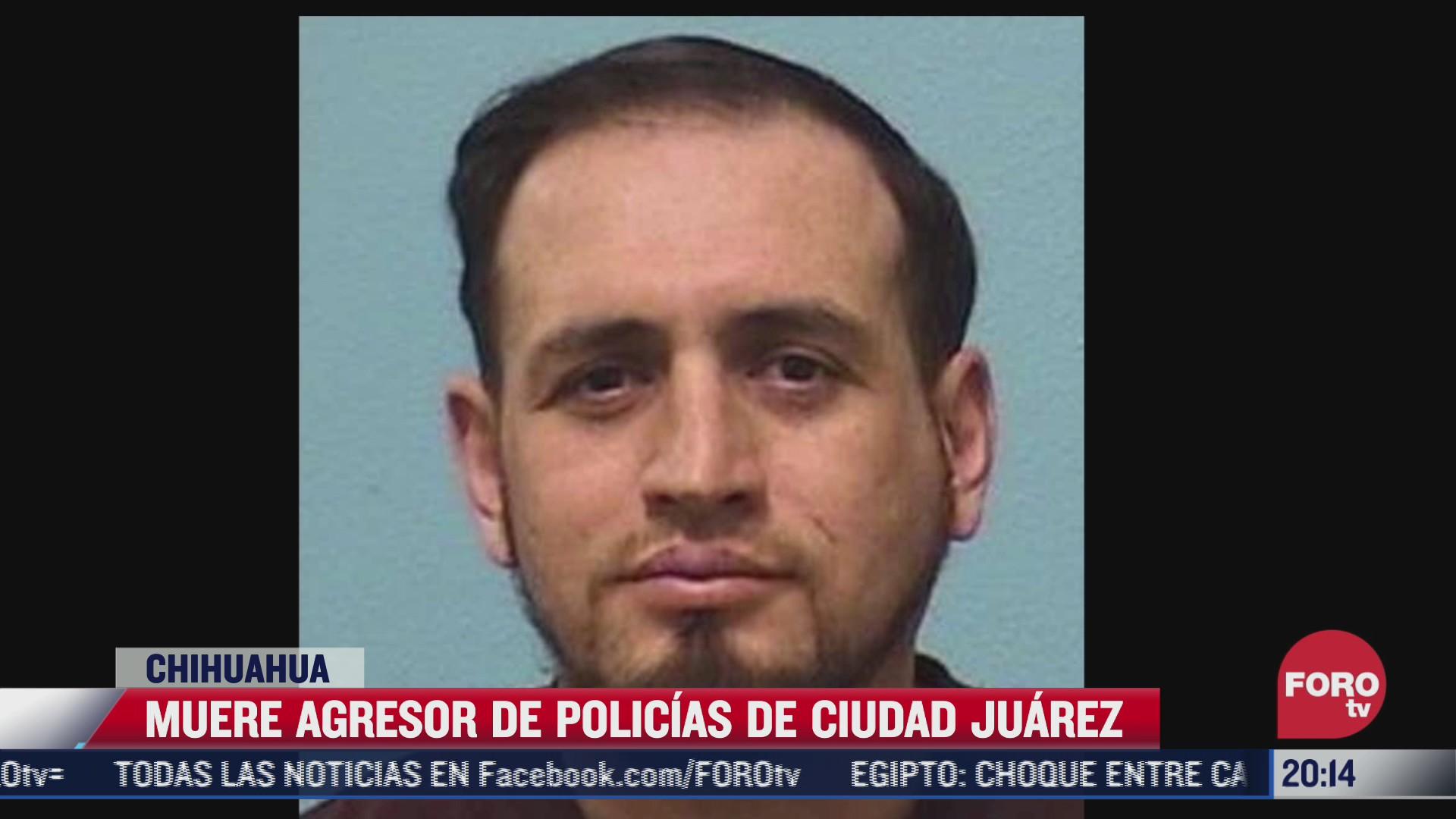 muere agresor de policias de ciudad juarez chihuahua