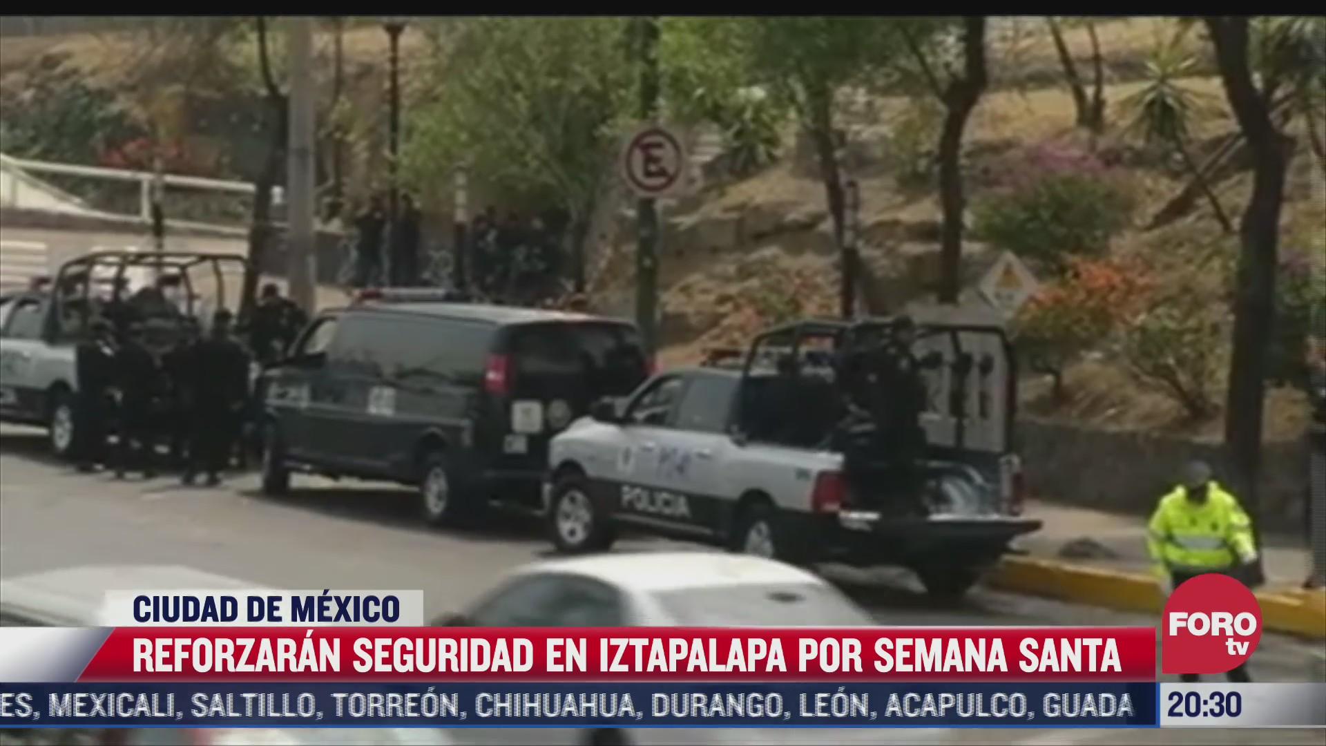 operativo de seguridad por semana santa en iztapalapa