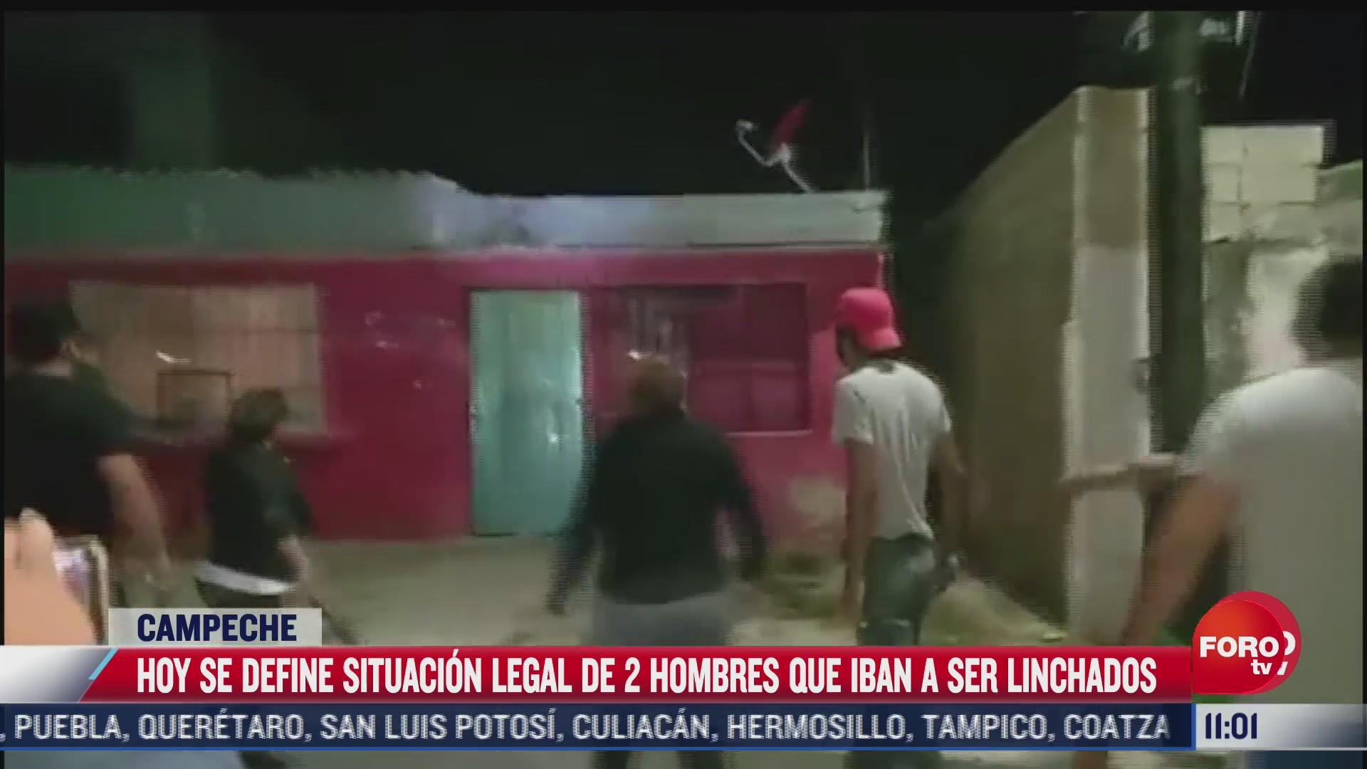se definira situacion legal de 2 hombres que iban a ser linchados en campeche