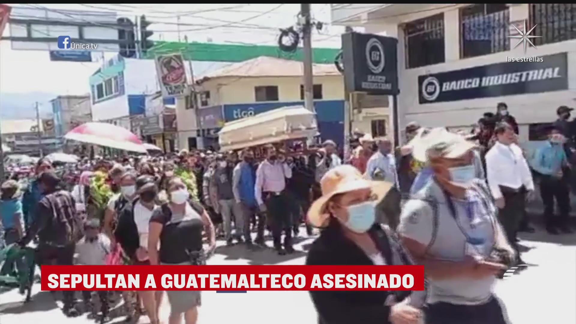 sepultan a guatemalteco asesinado en un reten militar en frontera de chiapas