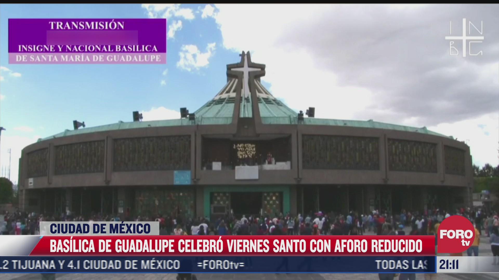 basilica de guadalupe celebro viernes santo con aforo reducido