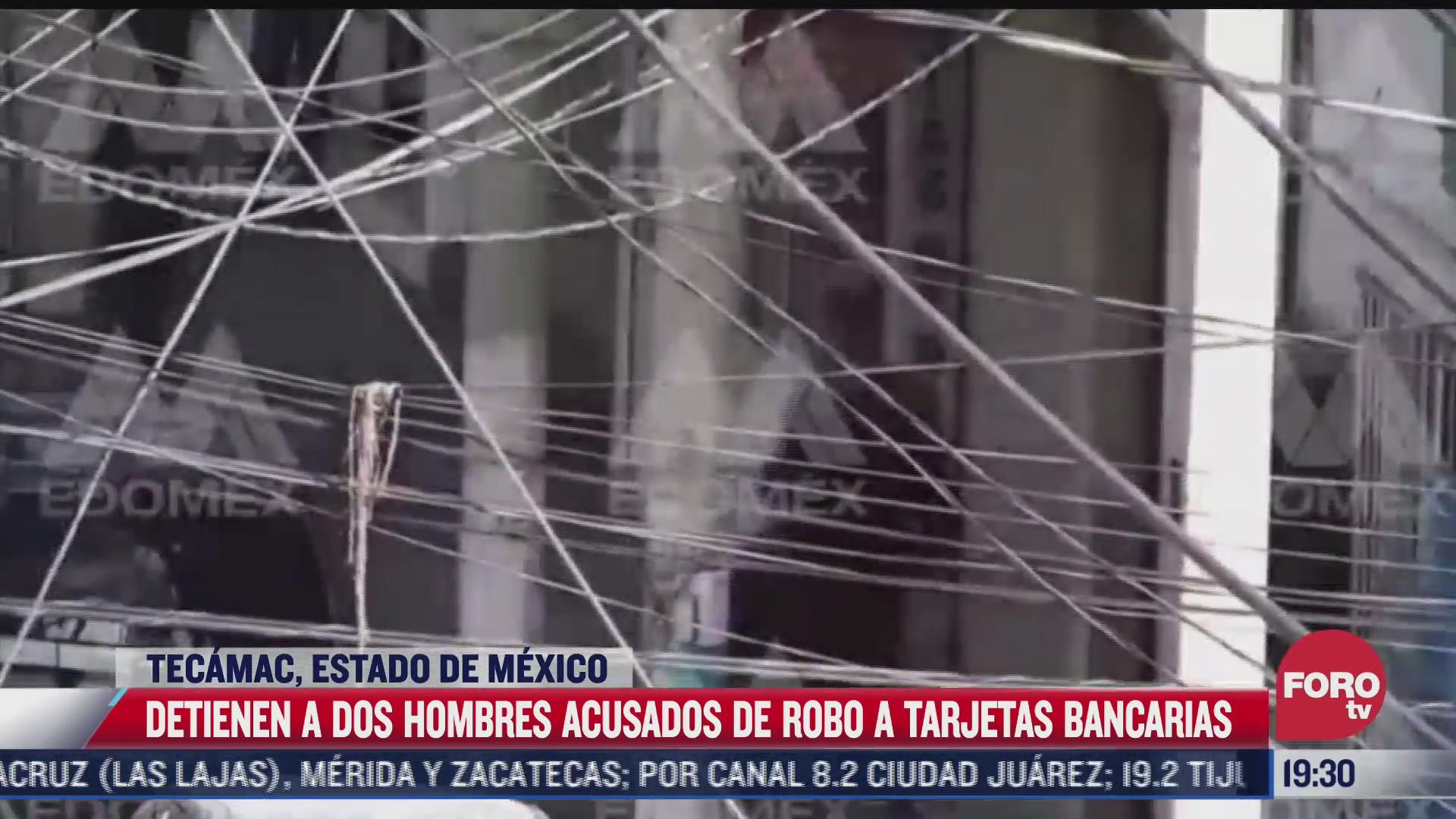 detienen a dos hombres por robo de tarjetas bancarias en tecamac