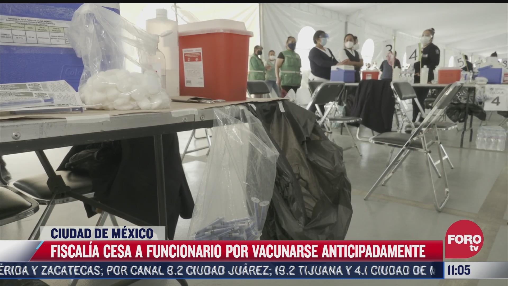 fiscalia de cdmx cesa a funcionario por vacunarse anticipadamente