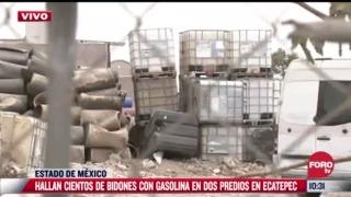 hallan cientos de bidones con gasolina en dos predios de ecatepec edomex