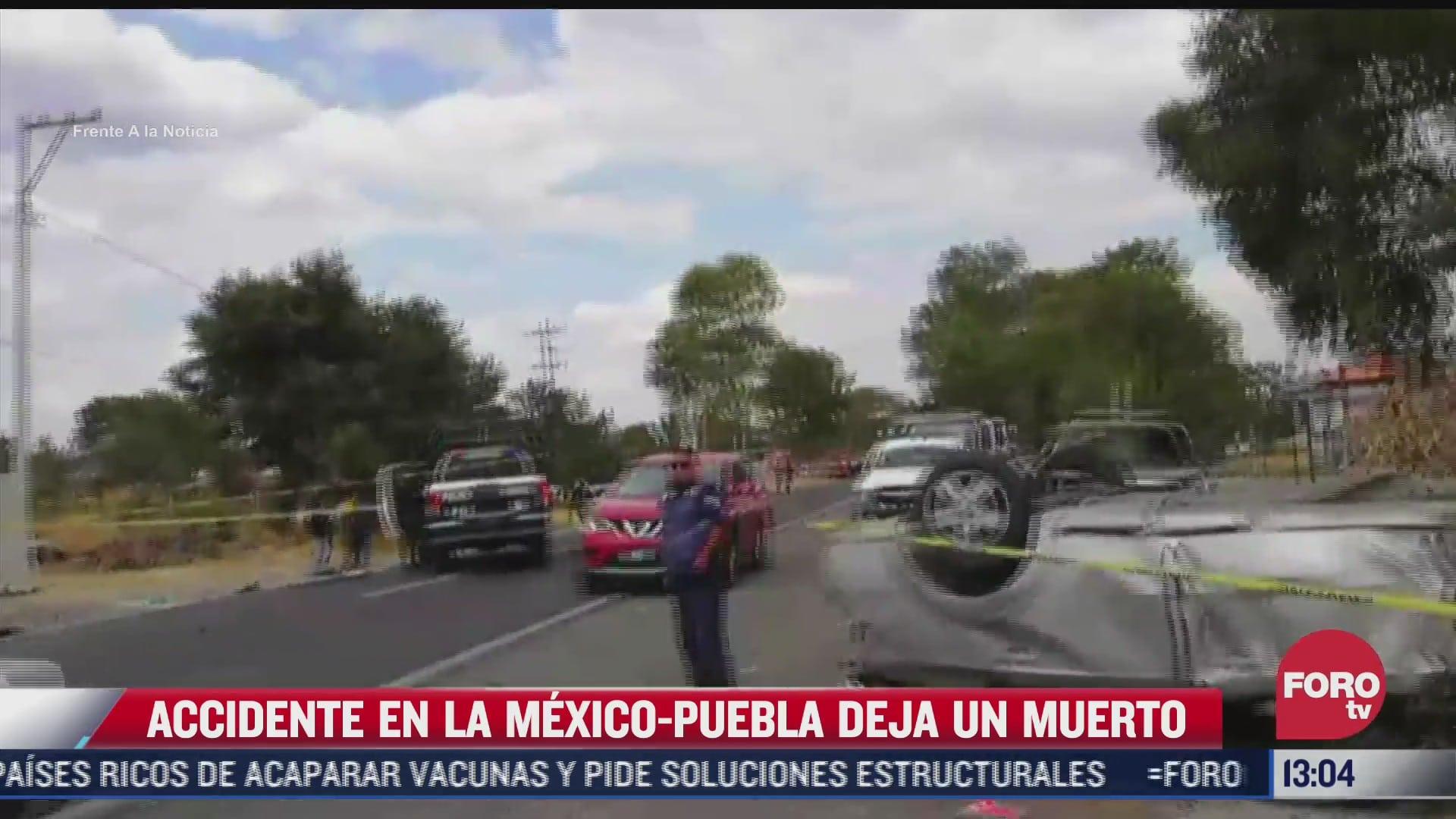 accidente vial en carretera federal mexico puebla deja un muerto