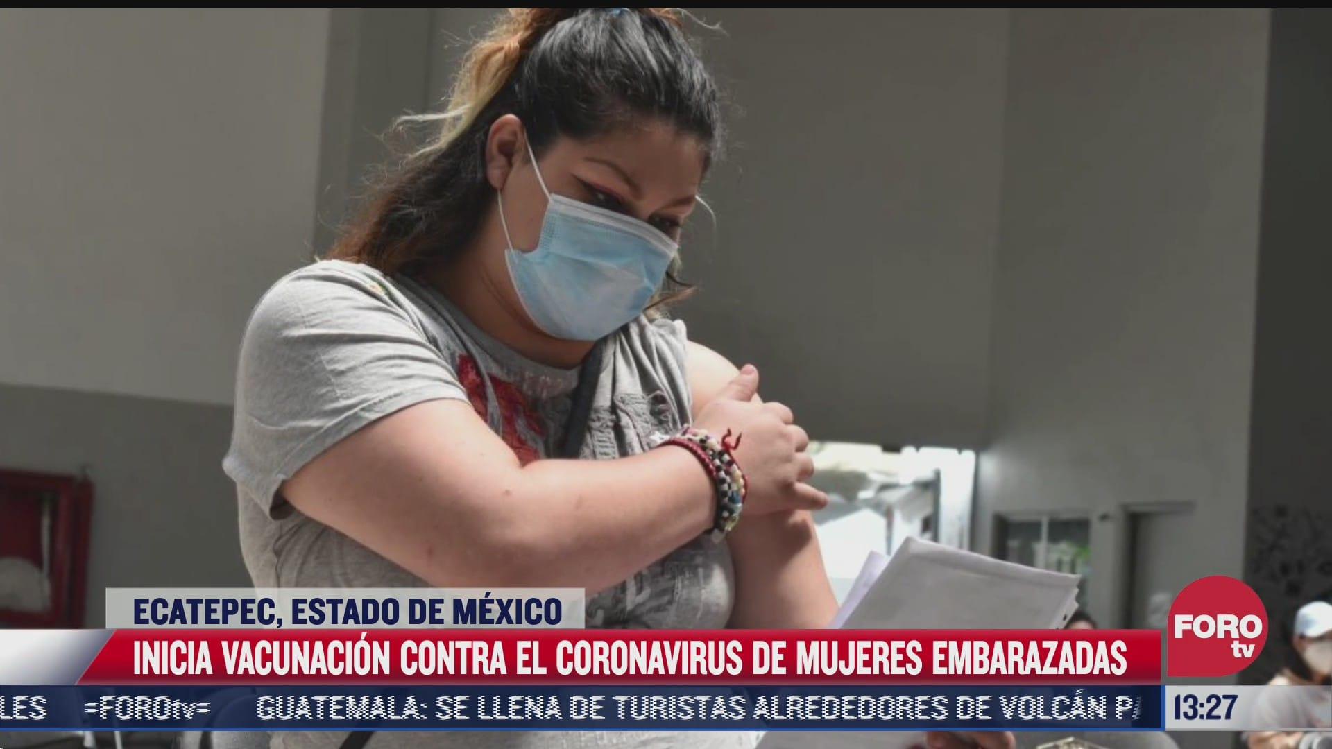 inicia vacunacion contra covid 19 para mujeres embarazadas en ecatepec estado de mexico