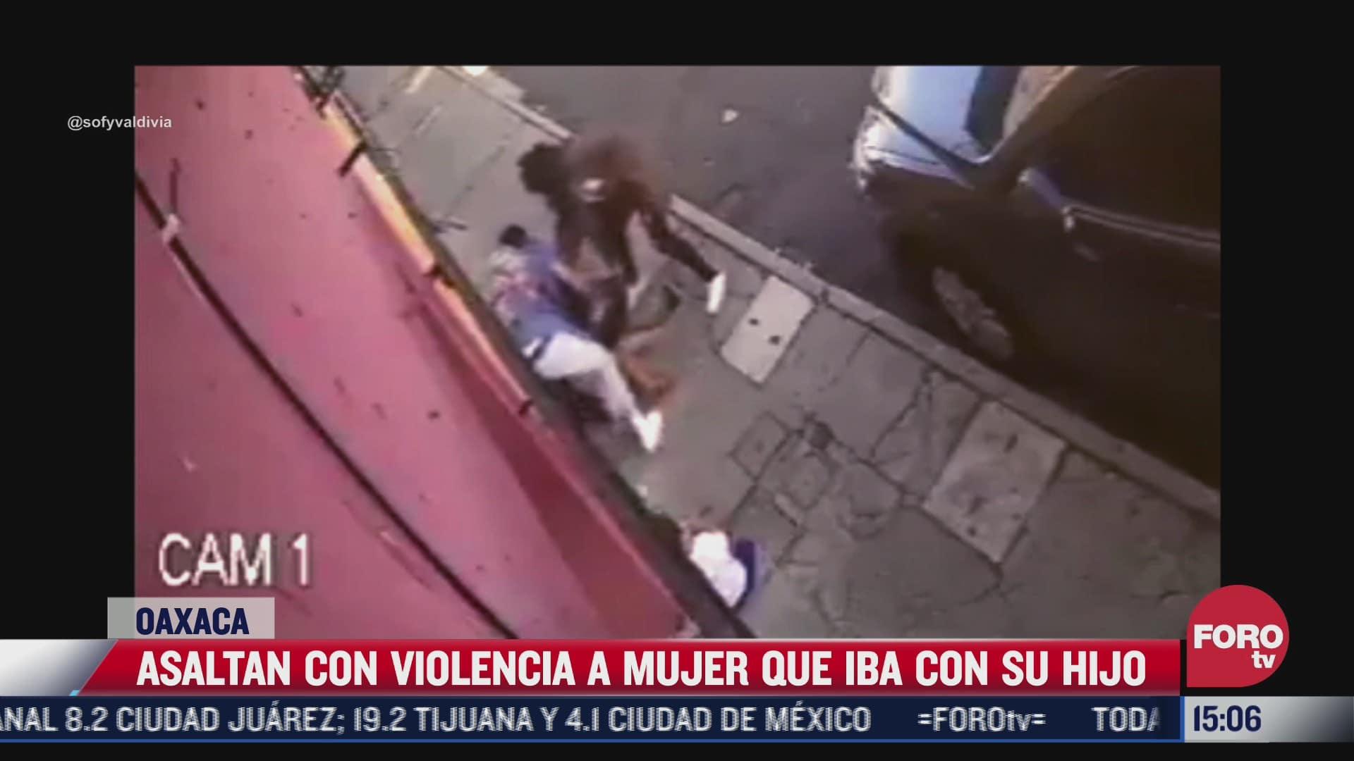 asaltan con violencia a mujer que iba con su hijo en oaxaca