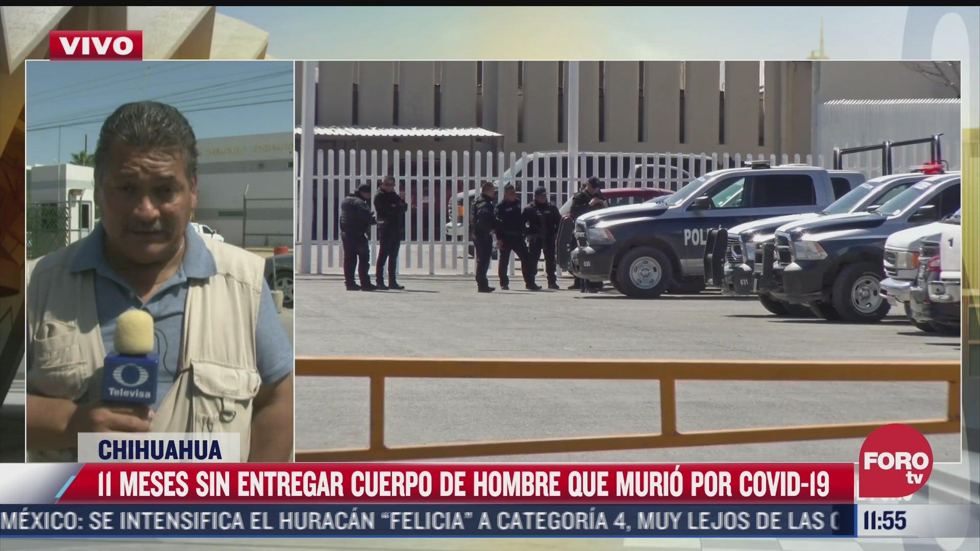 autoridades de chihuahua tienen 11 meses sin entregar cuerpo de hombre que murio por covid