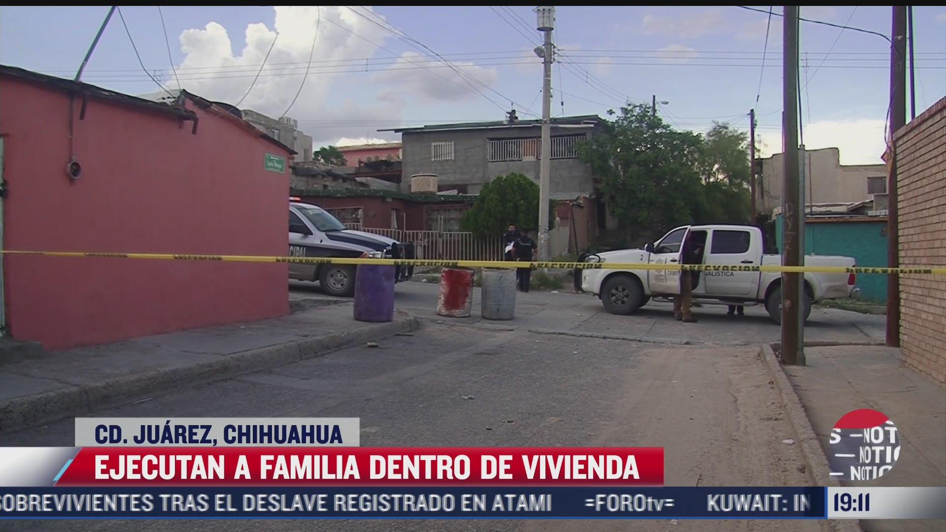 ejecutan a familia dentro de su casa en ciudad juarez chihuahua