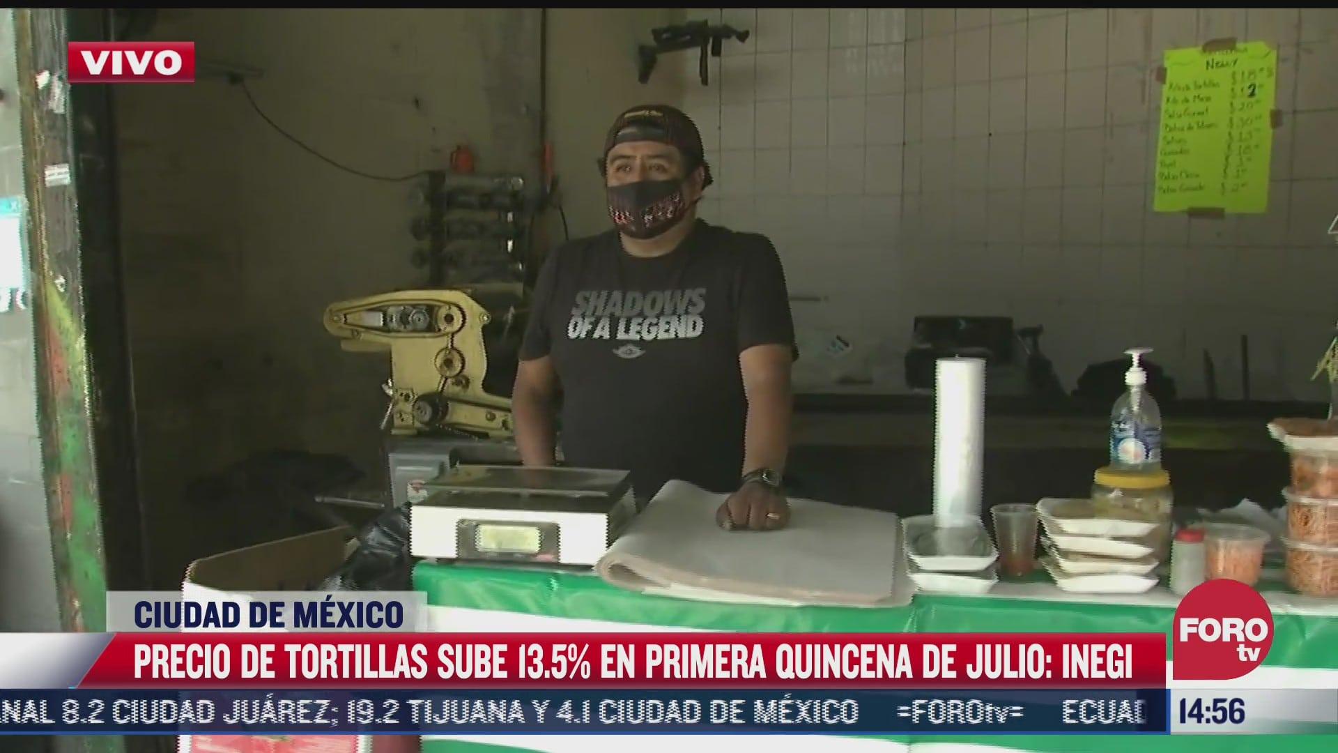 precio de tortilla sube 13 5 en la primera quincena de julio
