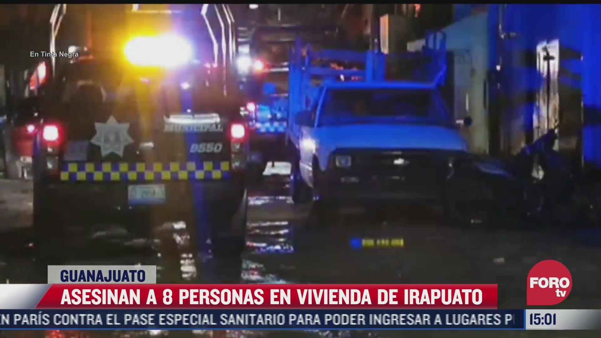 asesinan a 8 personas en vivienda de irapuato guanajuato