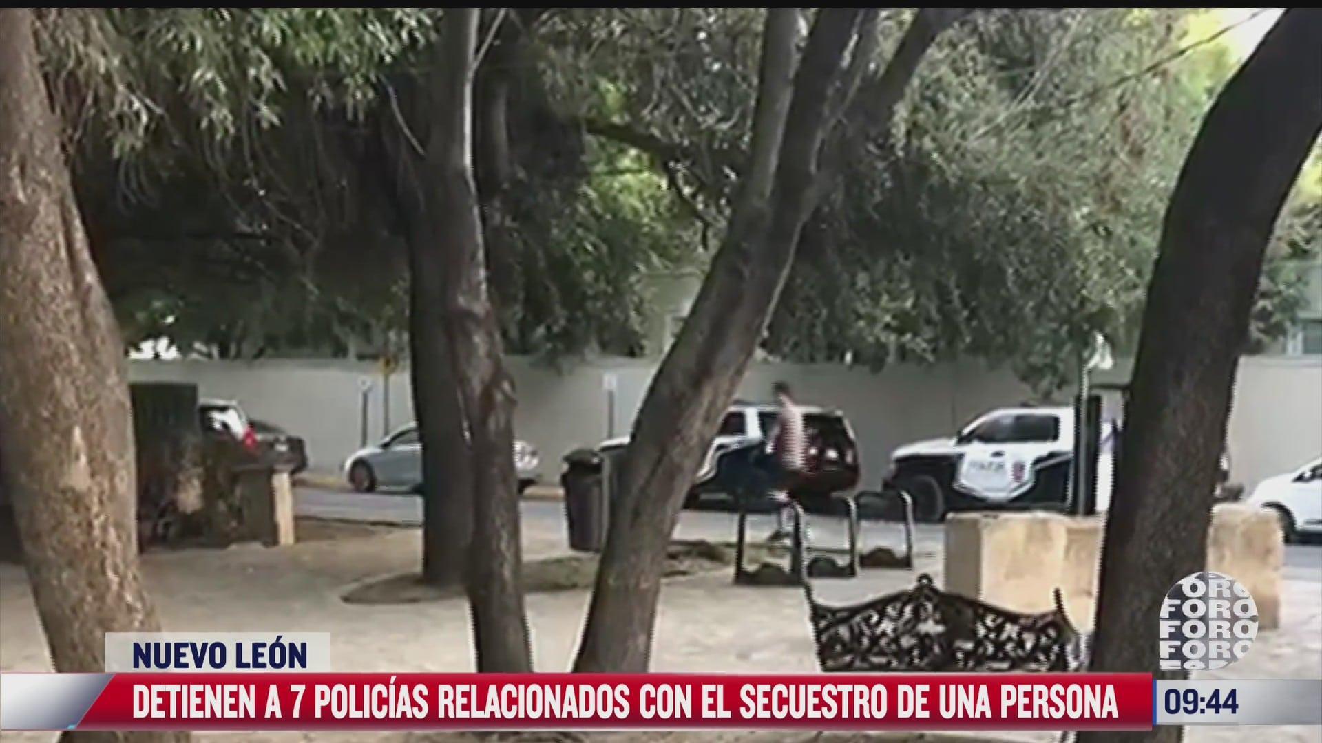 detienen a siete policias relacionados con el secuestro de una persona en nuevo leon
