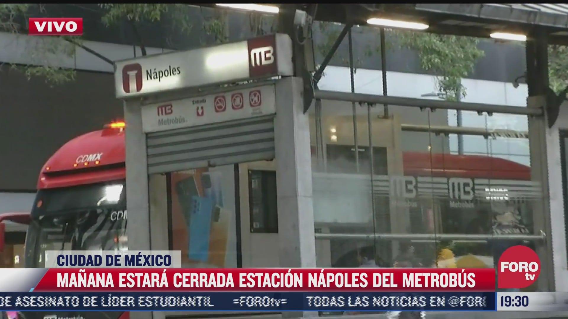 estacion del metrobus napoles de la linea 1 permanecera cerrada el 25 de agosto