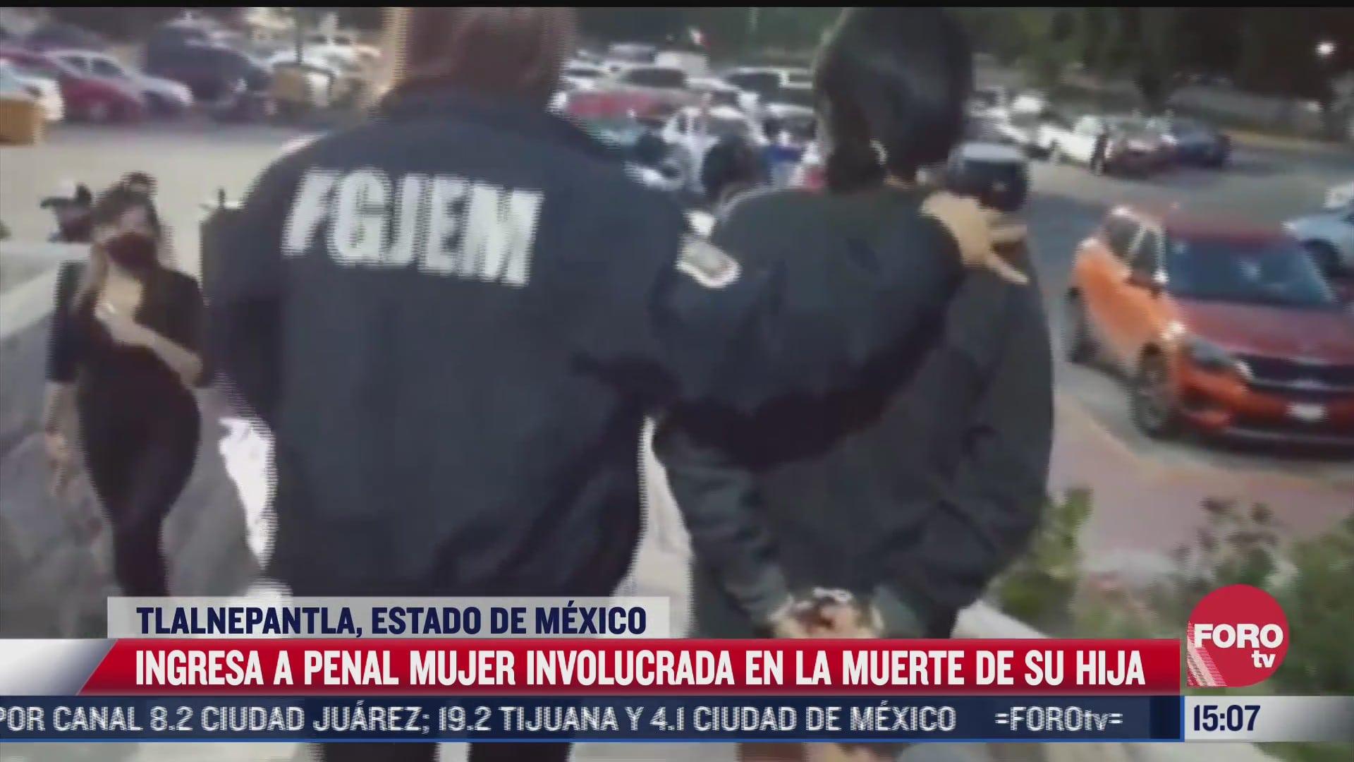 ingresan a penal a mujer por feminicidio de su hija