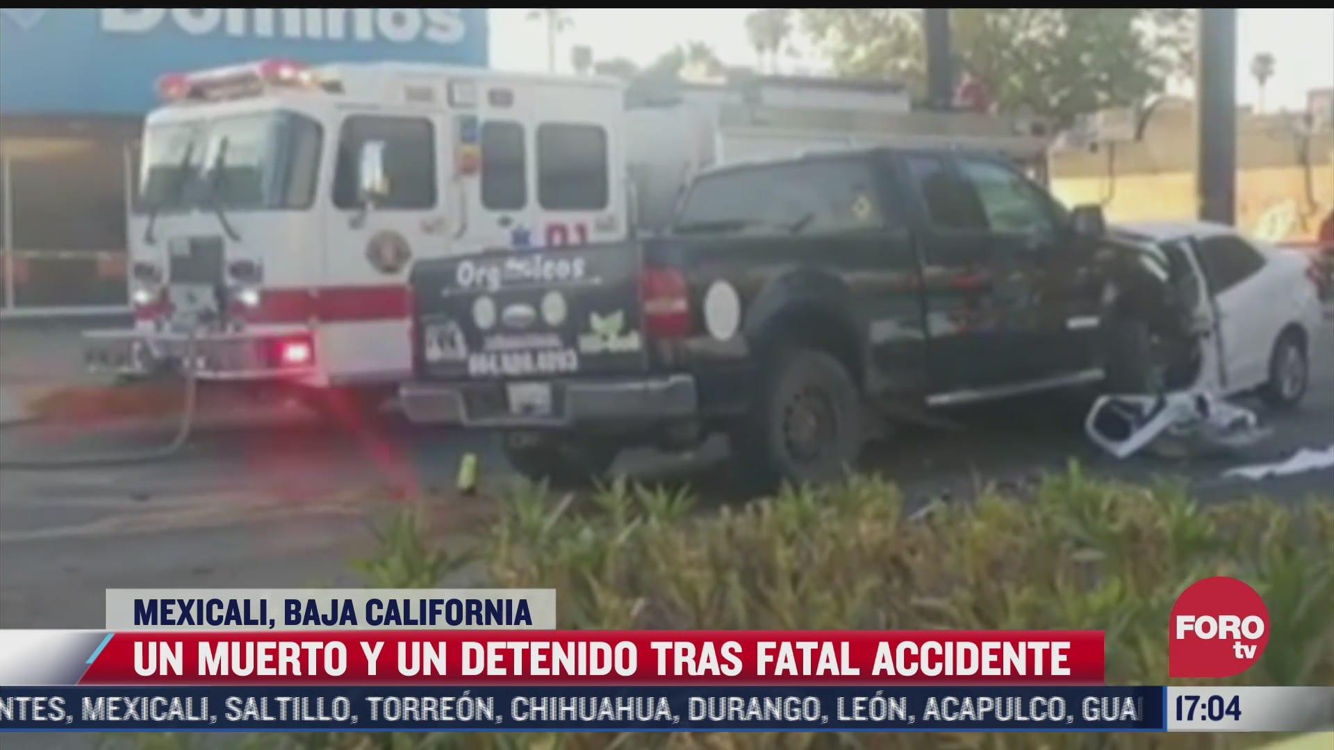 un muerto y un detenido tras fatal accidente en mexicali
