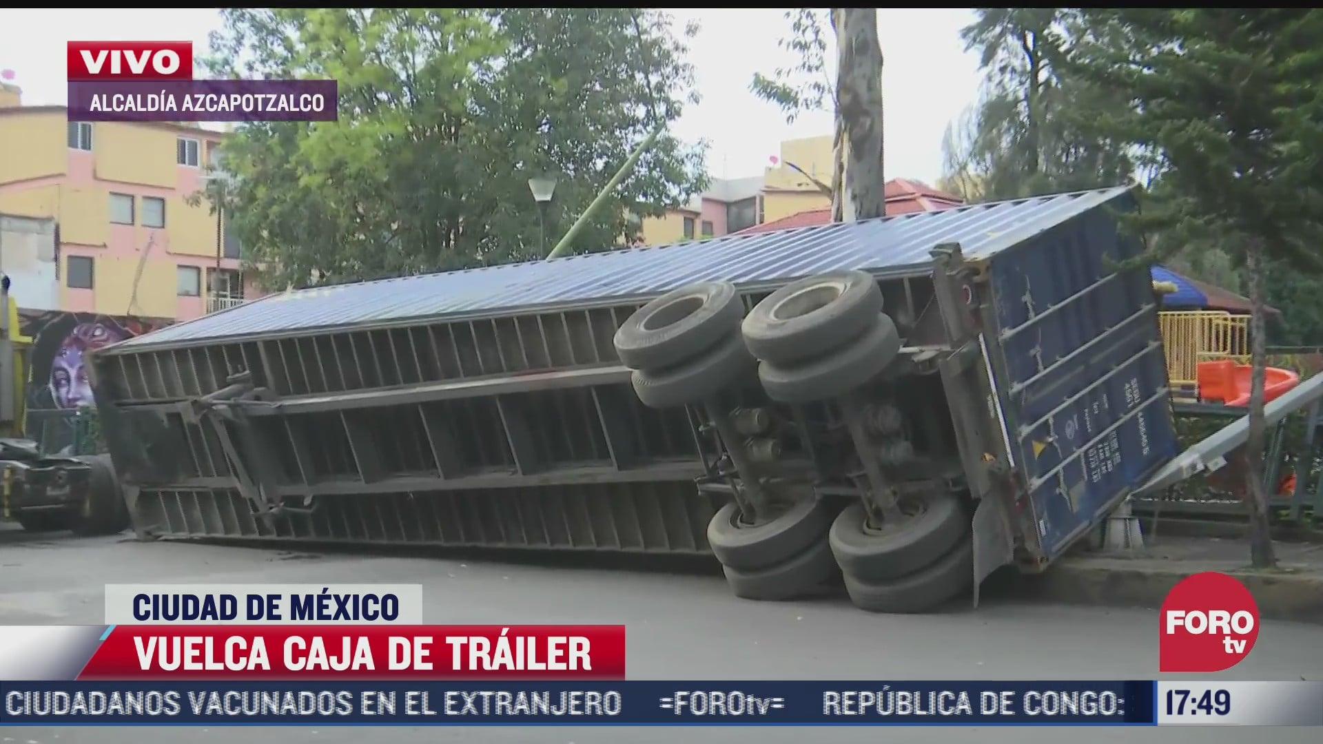 vuelca caja de trailer en la alcaldia azcapotzalco
