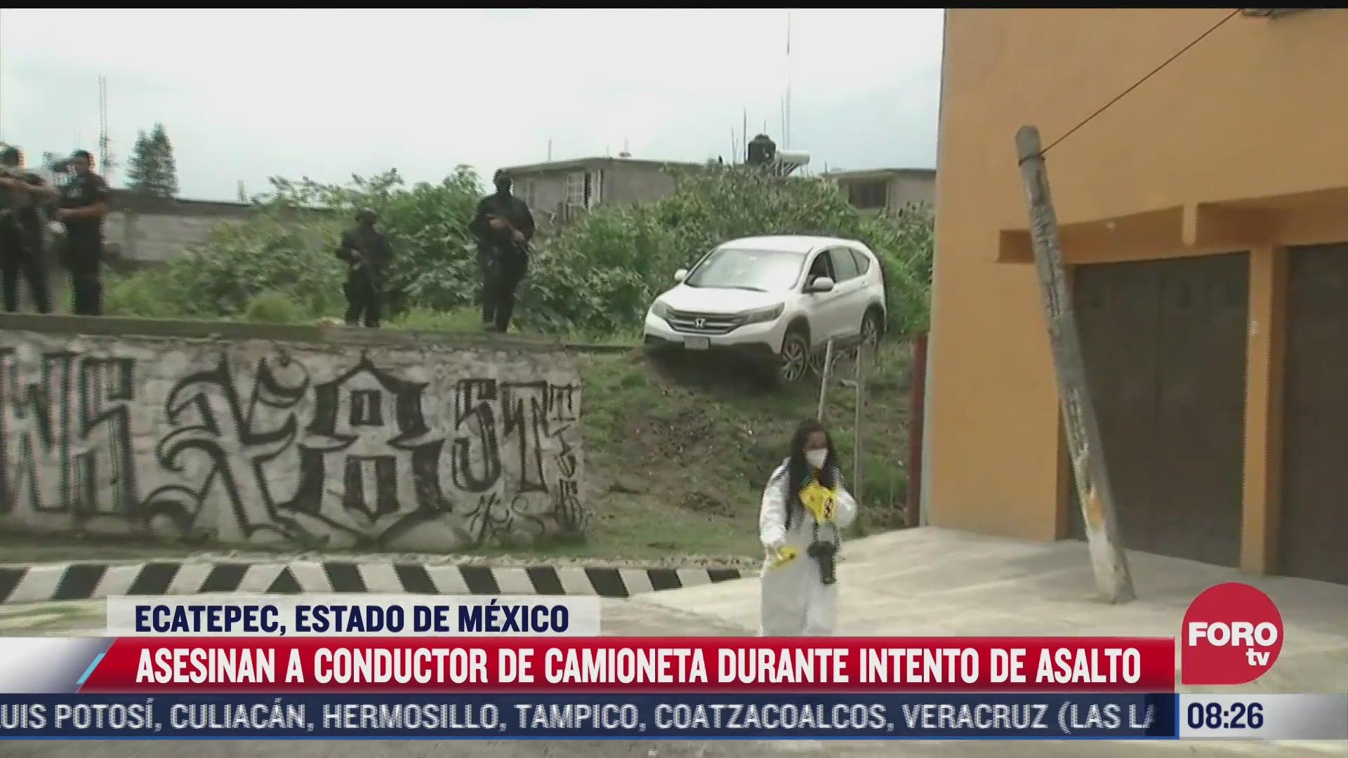 asesinan a conductor de camioneta durante intento de asalto en ecatepec estado de mexico