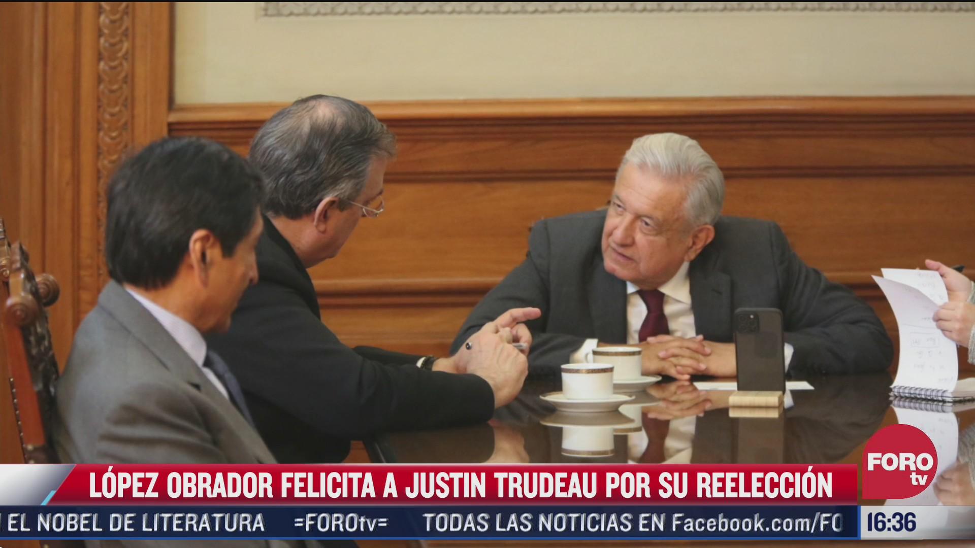 amlo felicita a justin trudeau por su reeleccion en canada