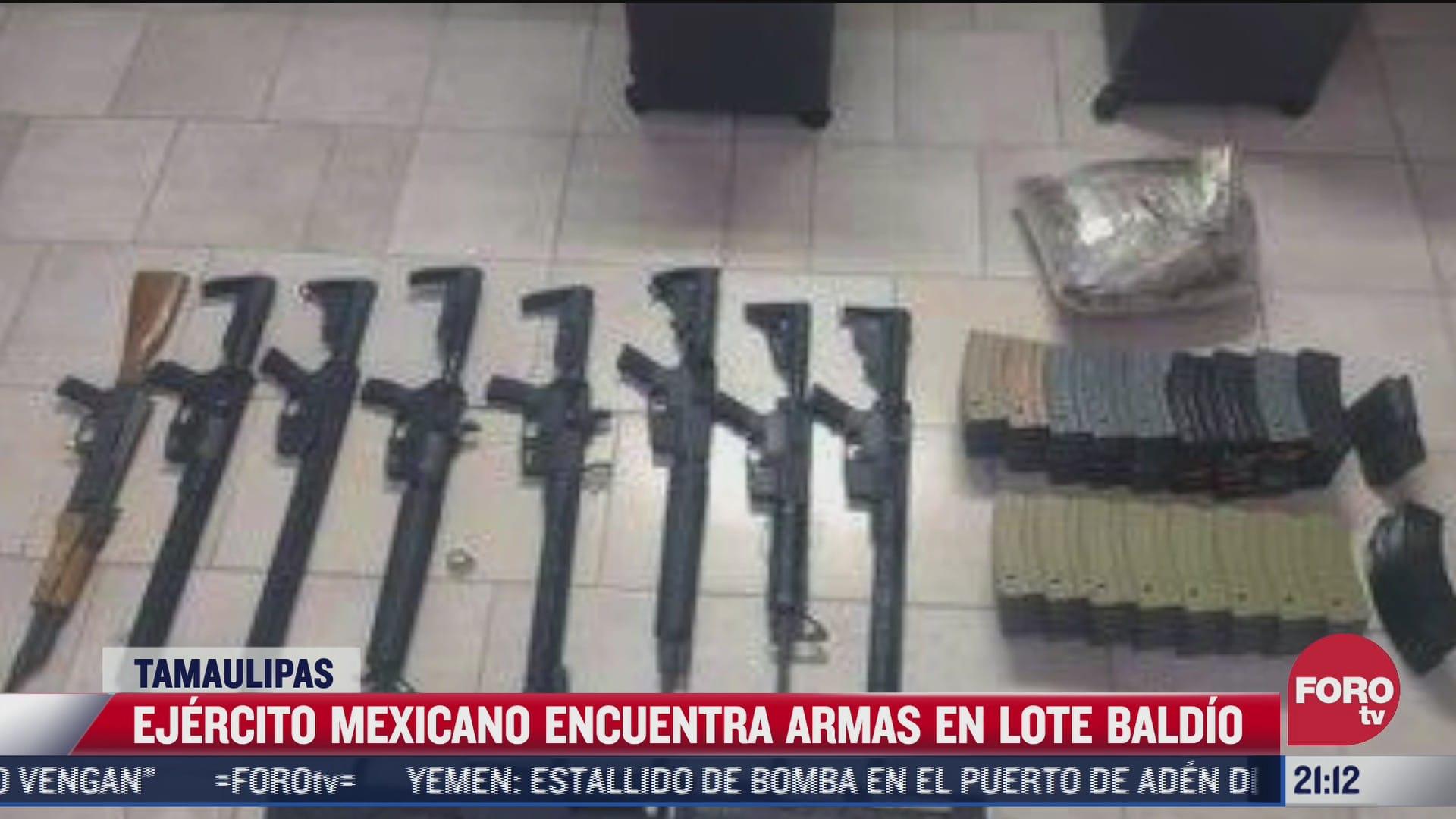 ejercito encuentra armas en lote baldio en tamaulipas