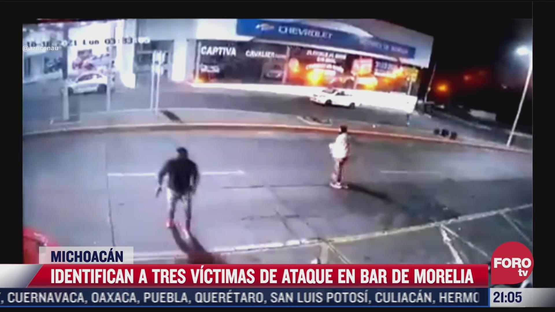 identifican a tres de los fallecidos en ataque afuera de bar en morelia