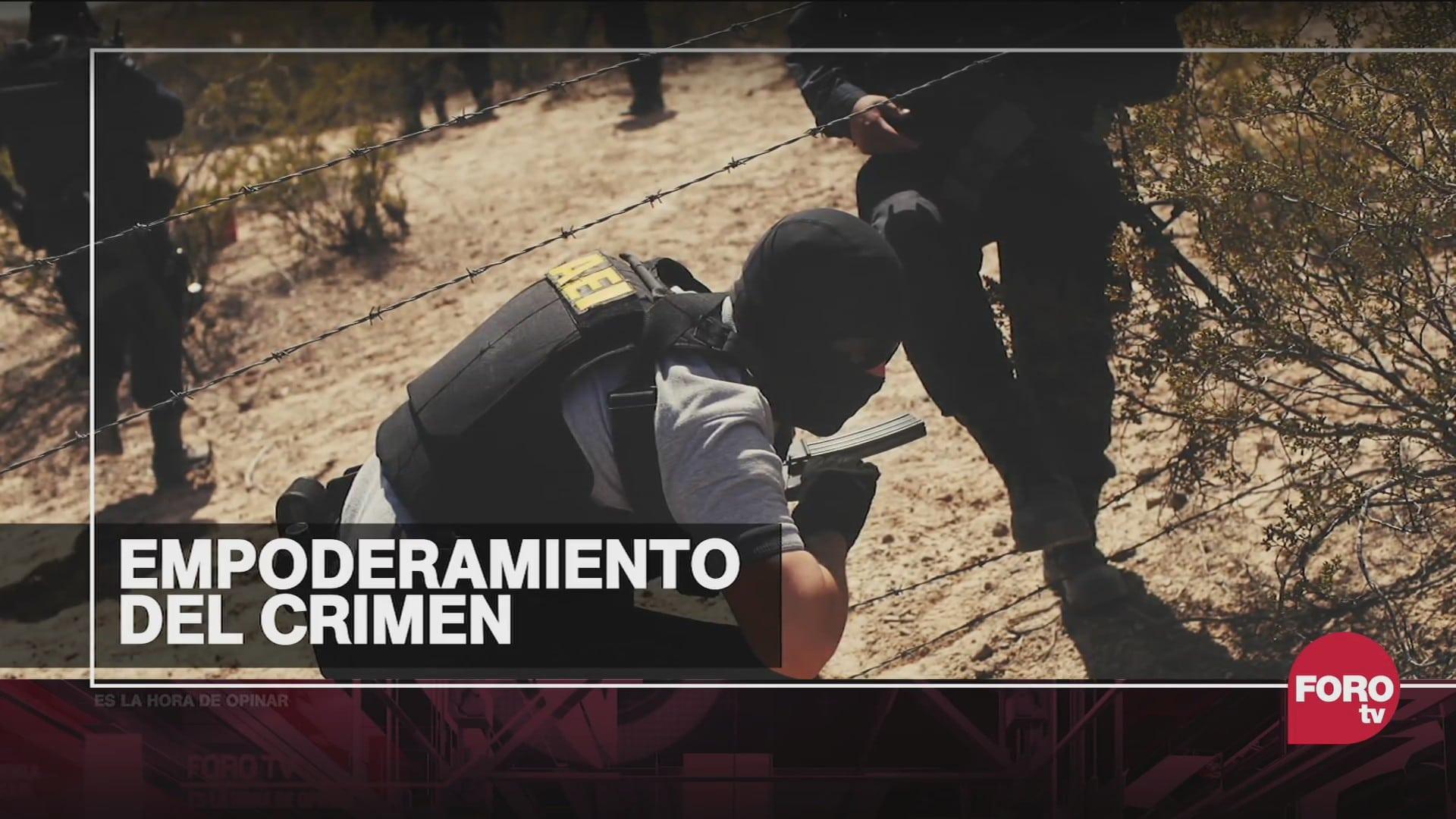 la violencia en el pais el fortalecimiento del crimen organizado