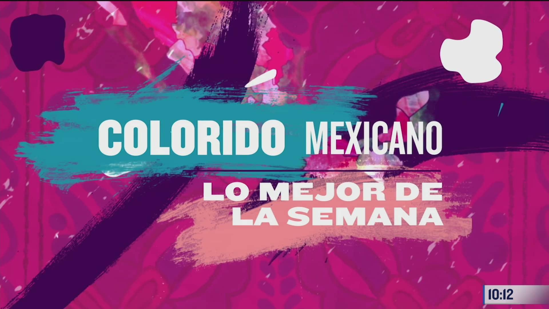 resumen semanal del colorido por la republica mexicana