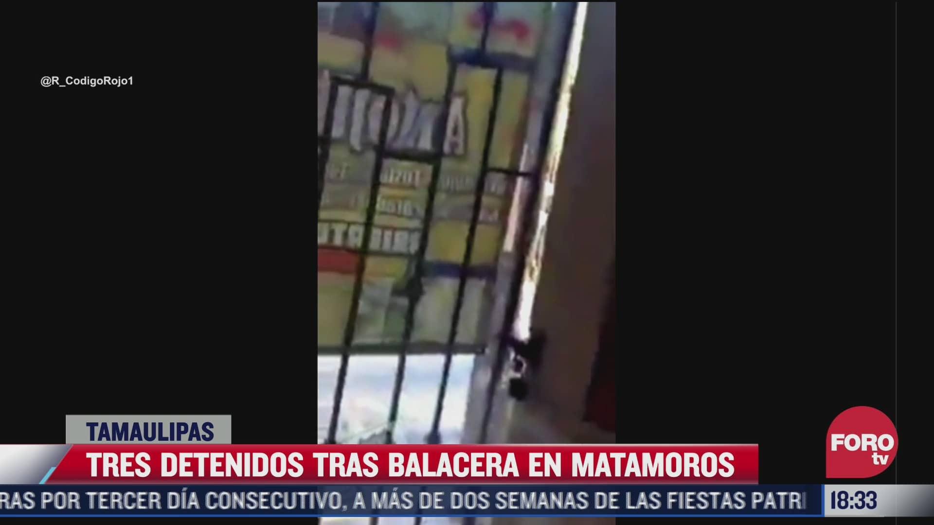 tres detenidos tras balacera en matamoros tamaulipas