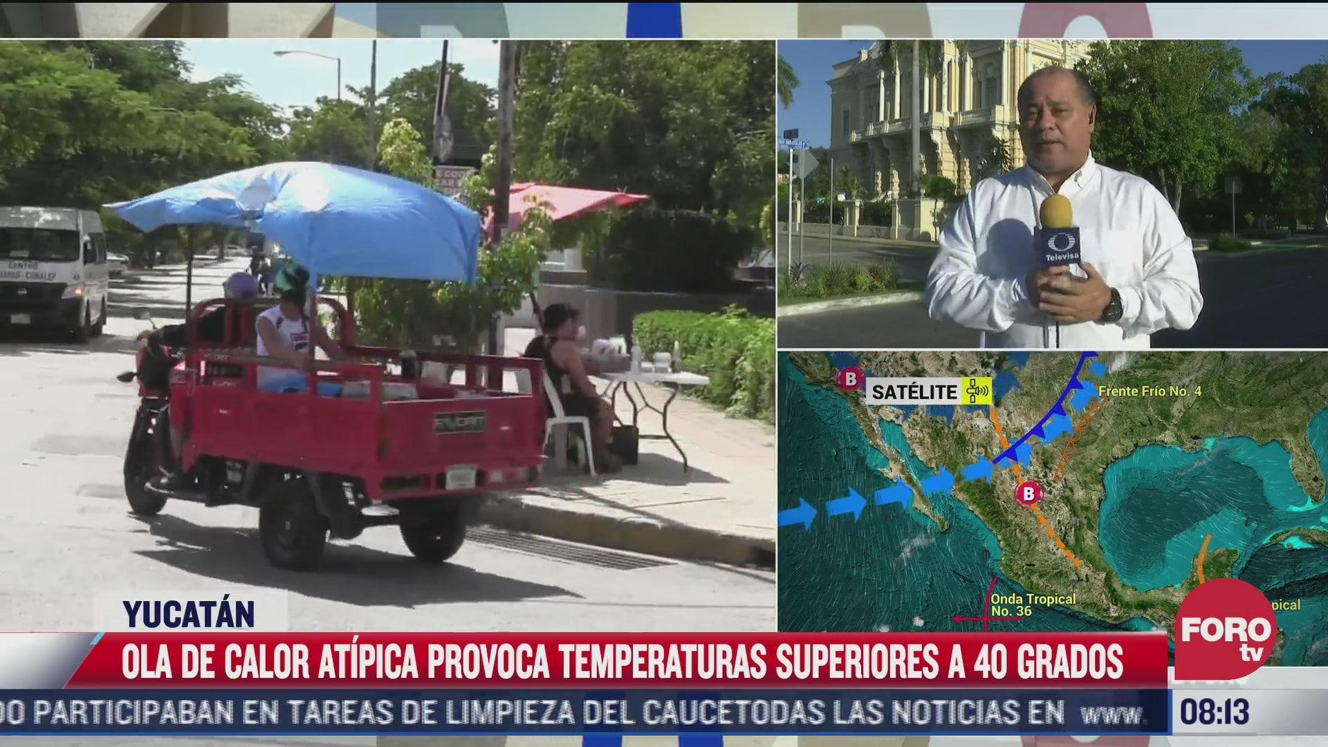 yucatan reporta temperaturas superiores a los 40 grados